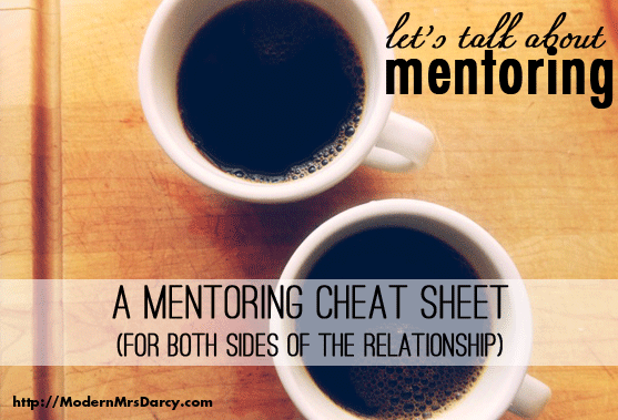 A Mentoring Cheat Sheet (for both sides of the relationship) | Modern Mrs Darcy